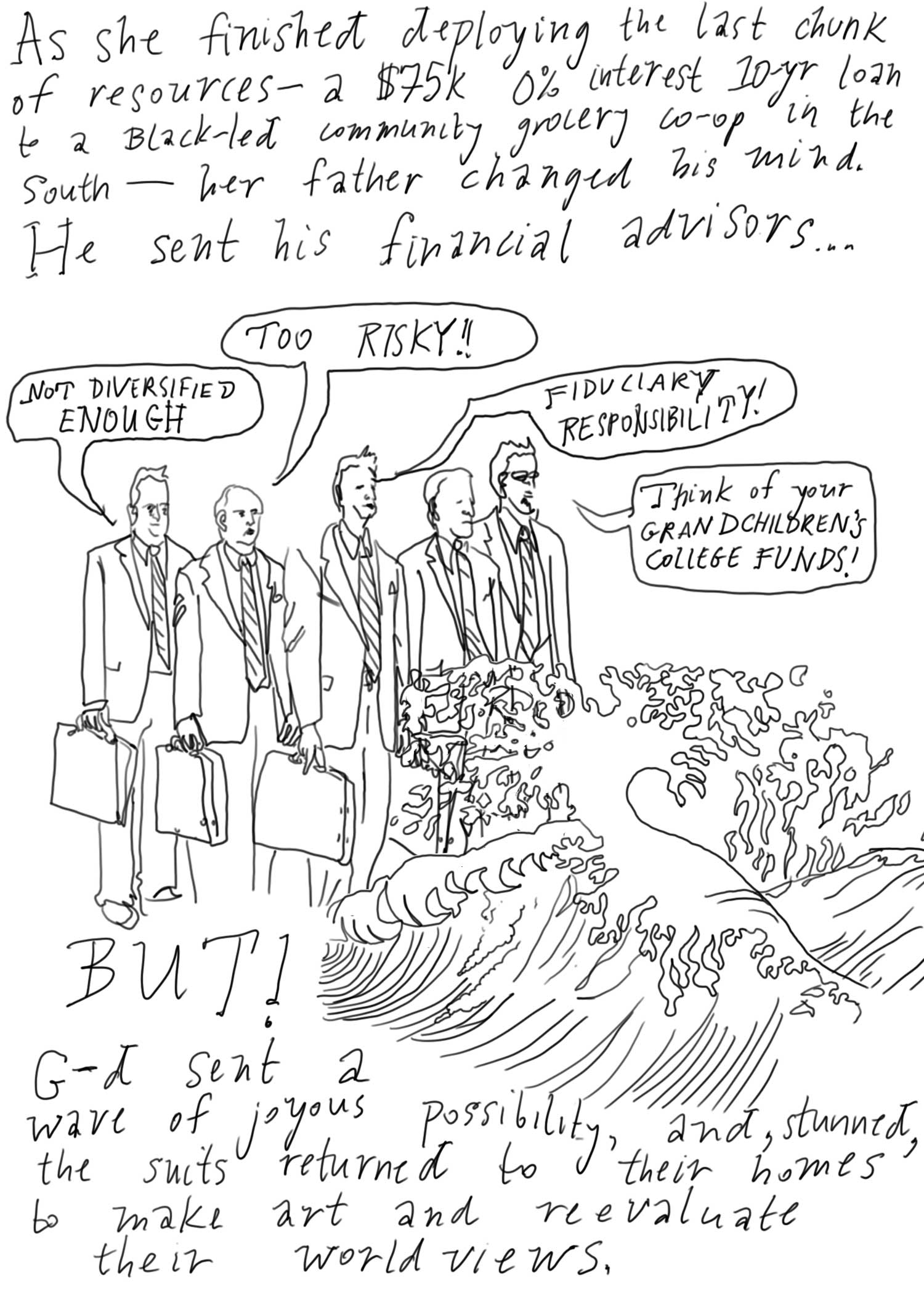 but then the financial advisors came but g-d sent a joyous wave of possibility and the suits retreated