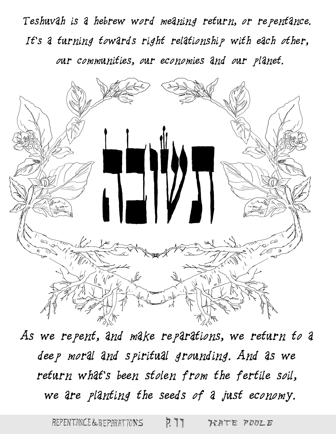Teshuvah is a hebrew word meaning return, or repentance. It's a turning towards right relationships with each other, our communities, our economies and our planet.